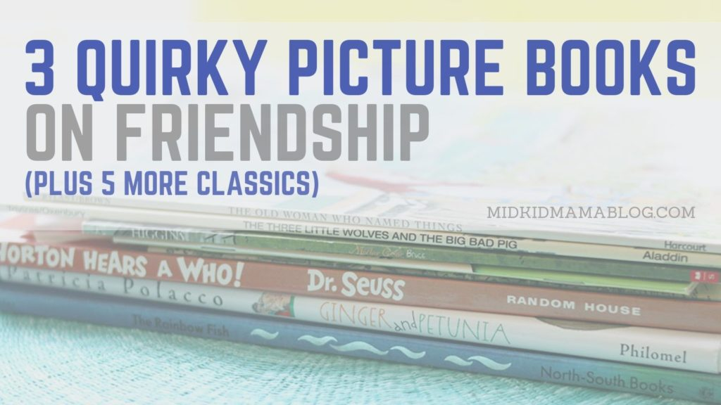 Three Quirky Picture Books on Unexpected Friendships Plus 5 More Classic Picture Books on Friendship - Midkid Mama Blog