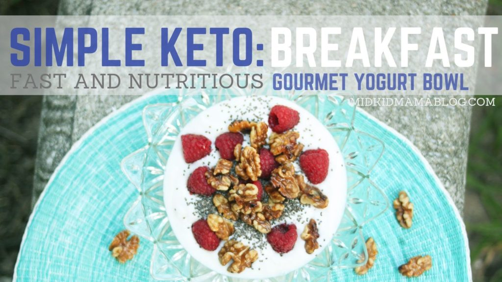 Easy Keto Meal Ideas - Simple Gourmet Yogurt Bowl Recipe for Brreakfast or Lunch - MidKid Mama